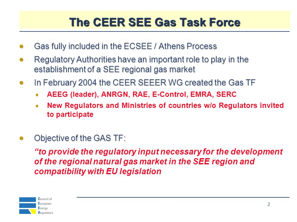 13 SEE GAS : Market structure and Regulation Wholesale supply monopoly in most countries Wholesale supply monopoly in most countries No pipe to pipe competition No pipe to pipe competition Some eligibility in most countries Some eligibility in most countries Legal unbundling of TSOs, DSOs in most countries Legal unbundling of TSOs, DSOs in most countries Postage stamp tariffs in most countries Postage stamp tariffs in most countries Gas industry regulated in all countries Gas industry regulated in all countries Indipendent regulators established in most countries Indipendent regulators established in most countries TPA provisions mostly inadequate TPA provisions mostly inadequate