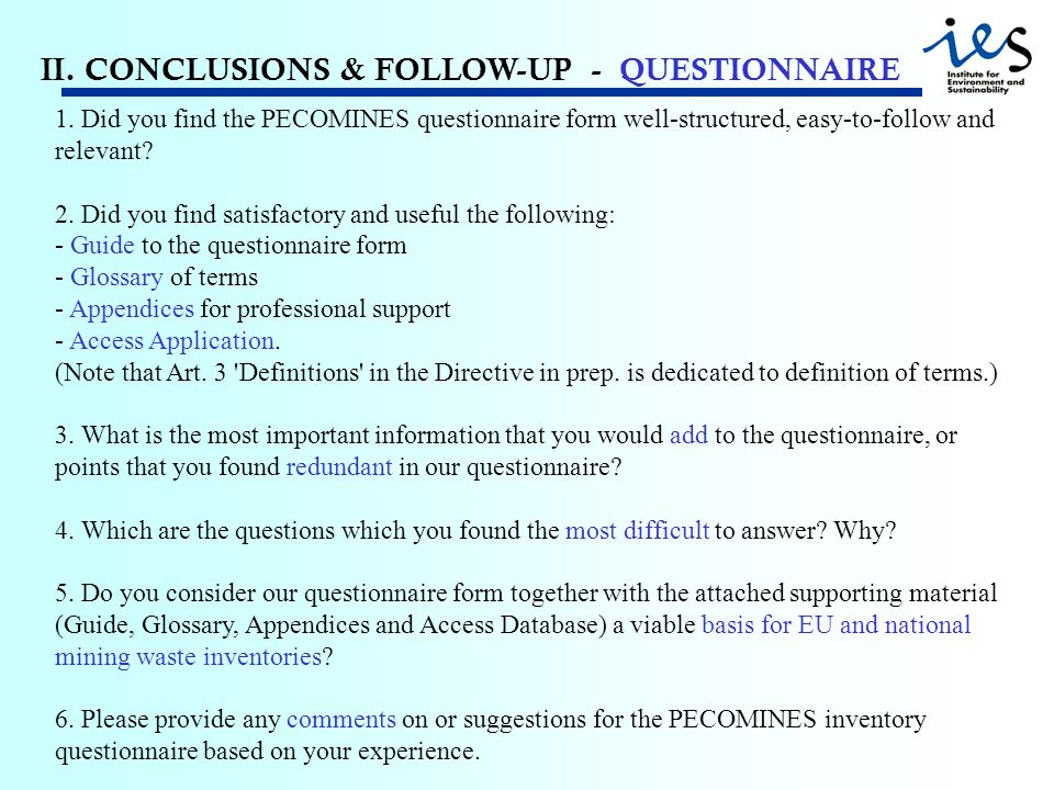 II. CONCLUSIONS & FOLLOW-UP - QUESTIONNAIRE 1. Did you find the PECOMINES questionnaire form well-structured, easy-to-follow and relevant? 2. Did you