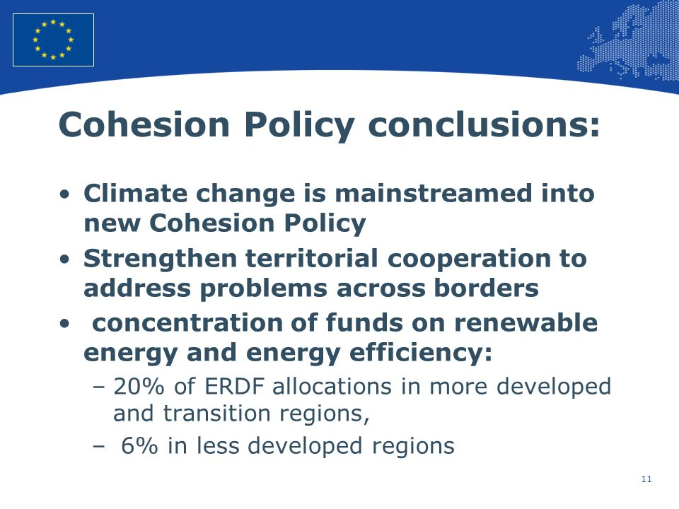 11 European Union Regional Policy – Employment, Social Affairs and Inclusion Cohesion Policy conclusions: Climate change is mainstreamed into new Cohe