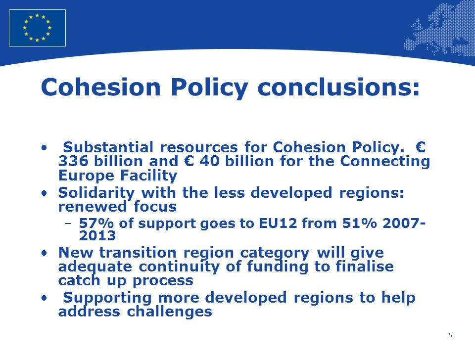 5 European Union Regional Policy – Employment, Social Affairs and Inclusion Cohesion Policy conclusions: Substantial resources for Cohesion Policy. 33