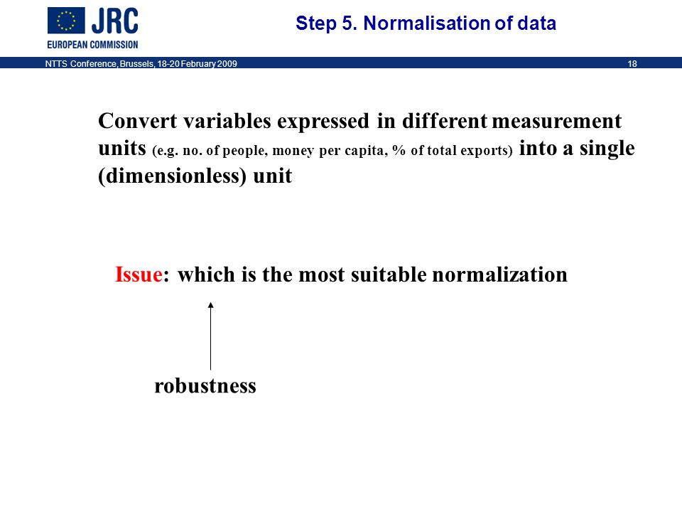 NTTS Conference, Brussels, 18-20 February 200918 Convert variables expressed in different measurement units (e.g.