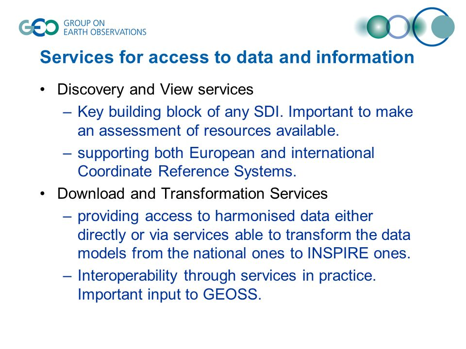 Services for access to data and information Discovery and View services –Key building block of any SDI. Important to make an assessment of resources a