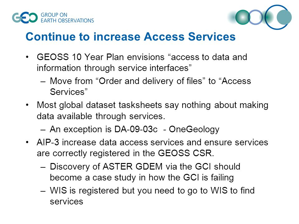 Continue to increase Access Services GEOSS 10 Year Plan envisions access to data and information through service interfaces –Move from Order and deliv