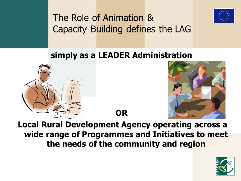 The Role of Animation & Capacity Building defines the LAG simply as a LEADER Administration OR Local Rural Development Agency operating across a wide