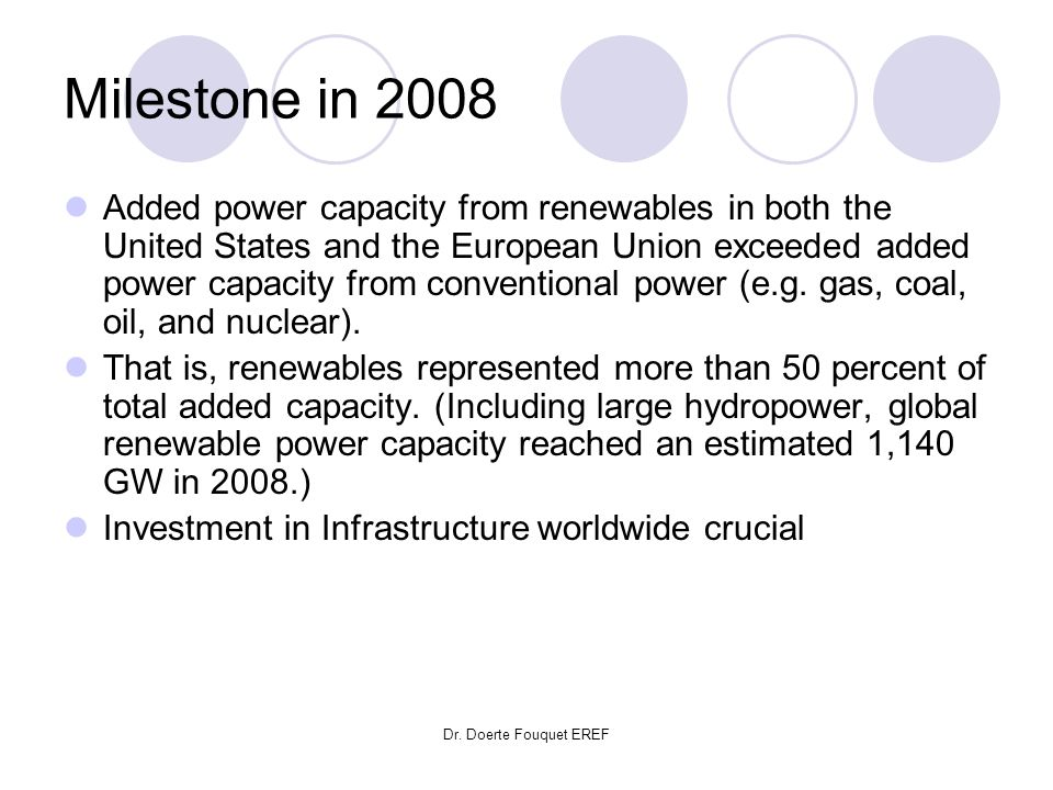 Dr. Doerte Fouquet EREF Milestone in 2008 Added power capacity from renewables in both the United States and the European Union exceeded added power c