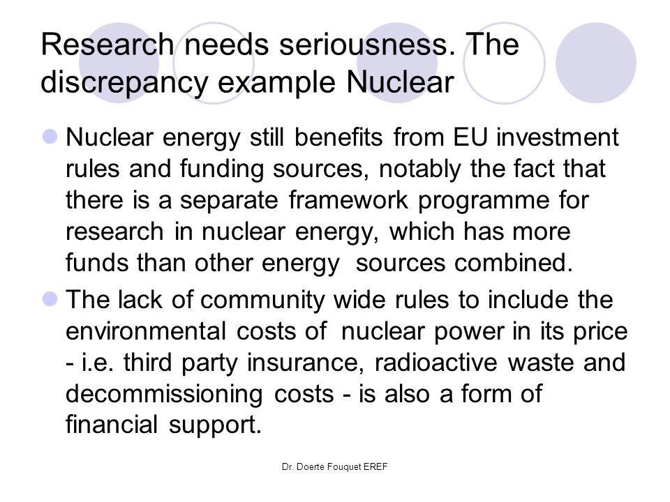 Dr. Doerte Fouquet EREF Research needs seriousness. The discrepancy example Nuclear Nuclear energy still benefits from EU investment rules and funding