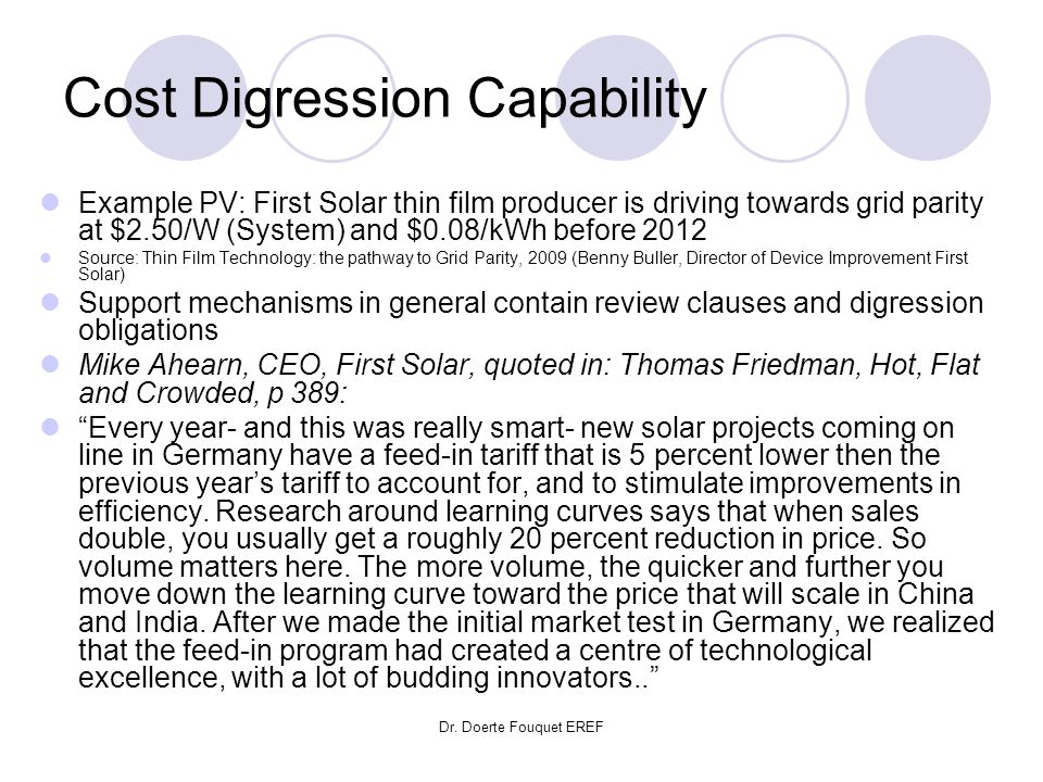 Dr. Doerte Fouquet EREF Cost Digression Capability Example PV: First Solar thin film producer is driving towards grid parity at $2.50/W (System) and $