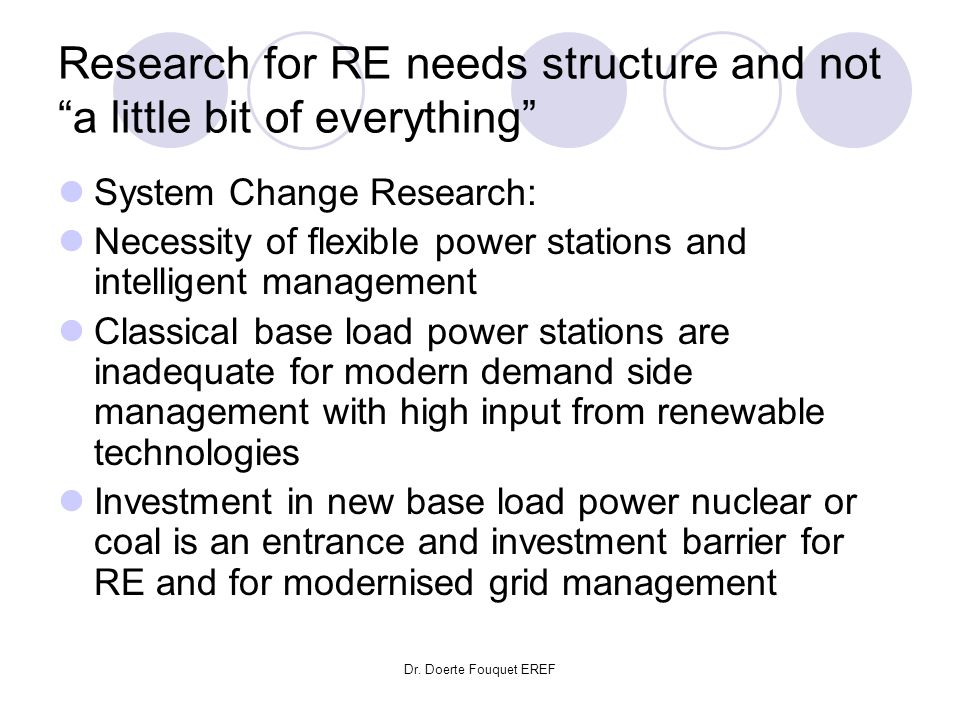 Dr. Doerte Fouquet EREF Research for RE needs structure and not a little bit of everything System Change Research: Necessity of flexible power station