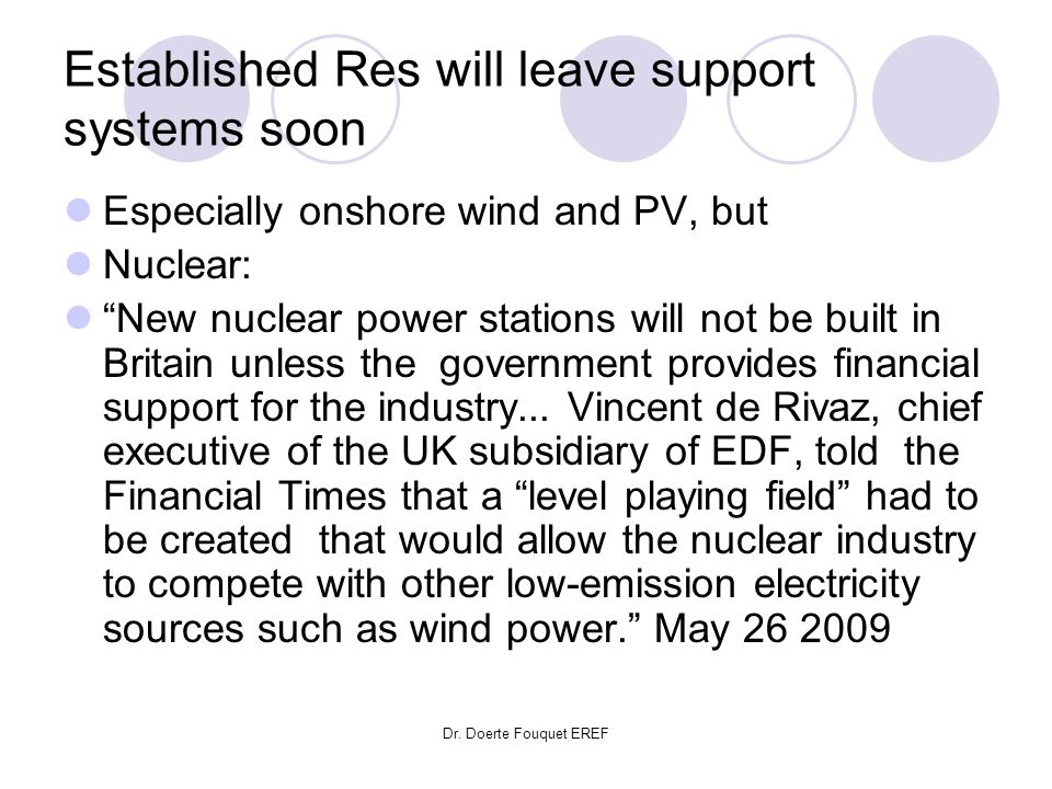 Dr. Doerte Fouquet EREF Established Res will leave support systems soon Especially onshore wind and PV, but Nuclear: New nuclear power stations will n