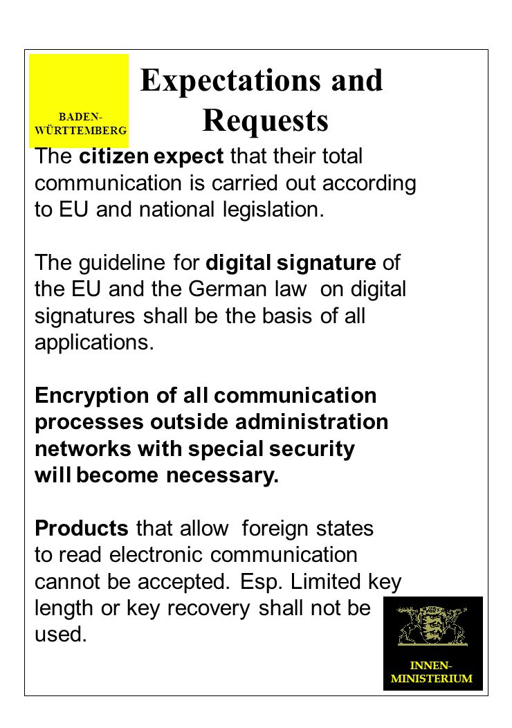 BADEN- WÜRTTEMBERG INNEN- MINISTERIUM Expectations and Requests The citizen expect that their total communication is carried out according to EU and national legislation.