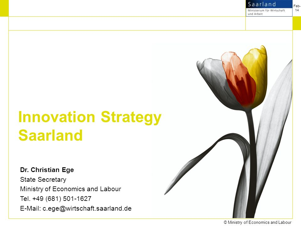 Feb-14 © Ministry of Economics and Labour The Cluster knowledge.saarland teras Rechtsakademie Network Partners (Co-opetition) Crosslinking to other Clusters Listing of competences Market analysis Congresses Intermediation of cooperation partners Acquisition of projects EU, Federal Germany, World bank Acquisition of major customers Fair participation Market exploration Network for Education and Training Saarland (NETS e.V.)