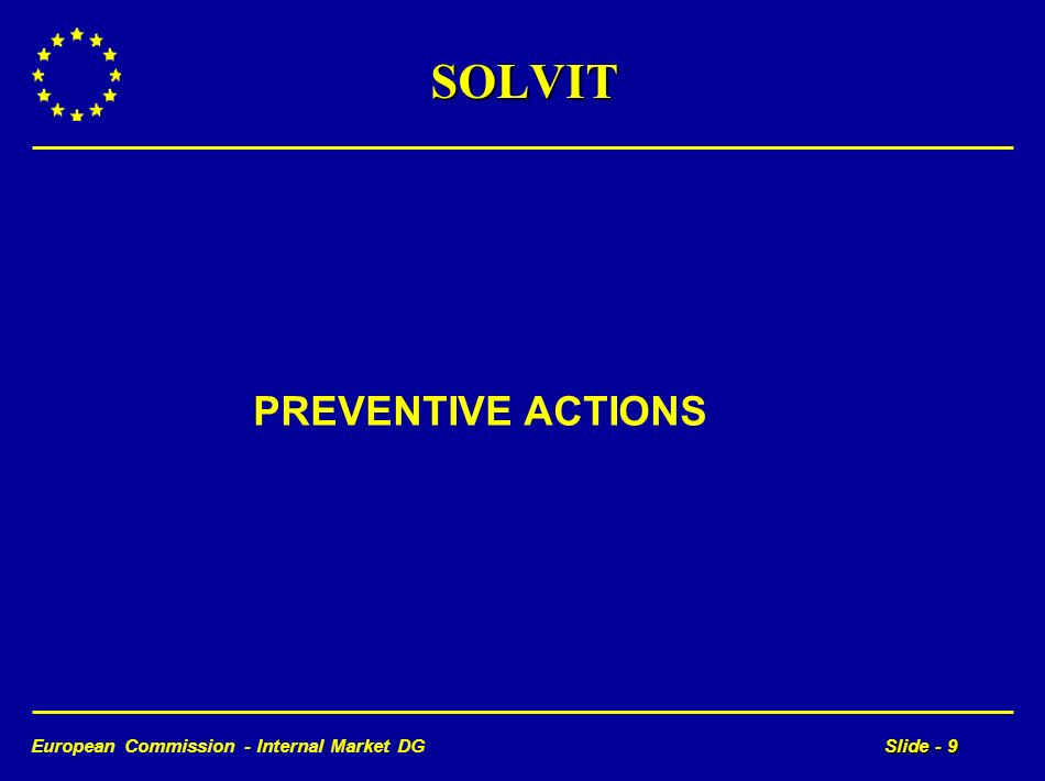 European Commission - Internal Market DGSlide - 9 SOLVIT PREVENTIVE ACTIONS