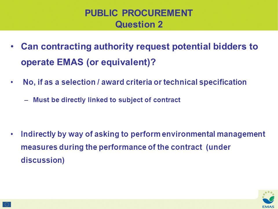 PUBLIC PROCUREMENT Question 2 Can contracting authority request potential bidders to operate EMAS (or equivalent).