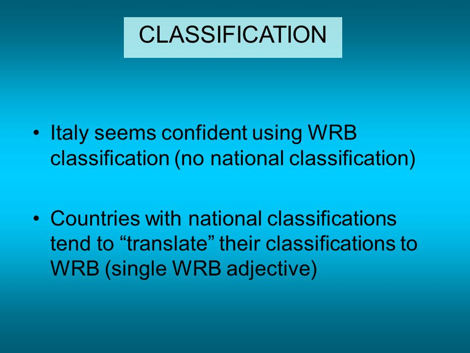 Italy seems confident using WRB classification (no national classification) Countries with national classifications tend to translate their classifications to WRB (single WRB adjective) CLASSIFICATION