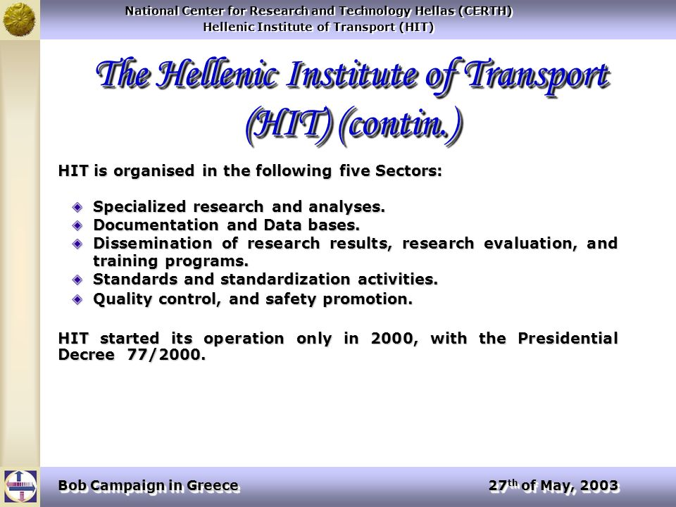 National Center for Research and Technology Hellas (CERTH) Hellenic Institute of Transport (HIT) National Center for Research and Technology Hellas (CERTH) Hellenic Institute of Transport (HIT) Bob Campaign in Greece 27 th of May, 2003 Percentage of people drinking less than 2 glasses of alcohol drinks and then drive.