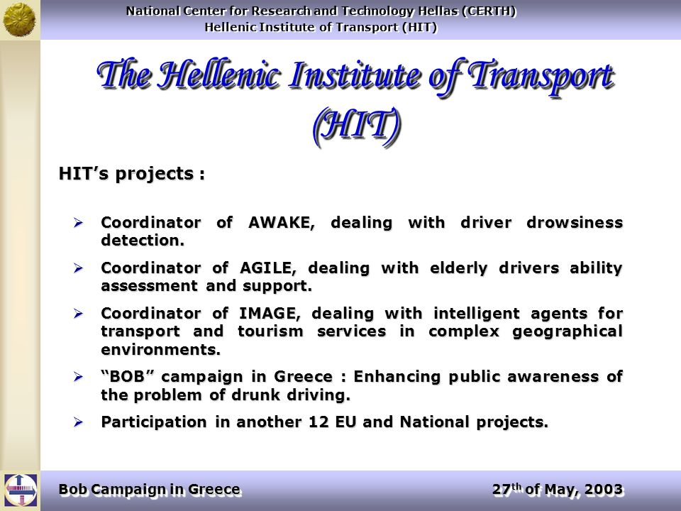 National Center for Research and Technology Hellas (CERTH) Hellenic Institute of Transport (HIT) National Center for Research and Technology Hellas (CERTH) Hellenic Institute of Transport (HIT) Bob Campaign in Greece 27 th of May, 2003 Percentage of people that consider changing your attitude because of the campaign.
