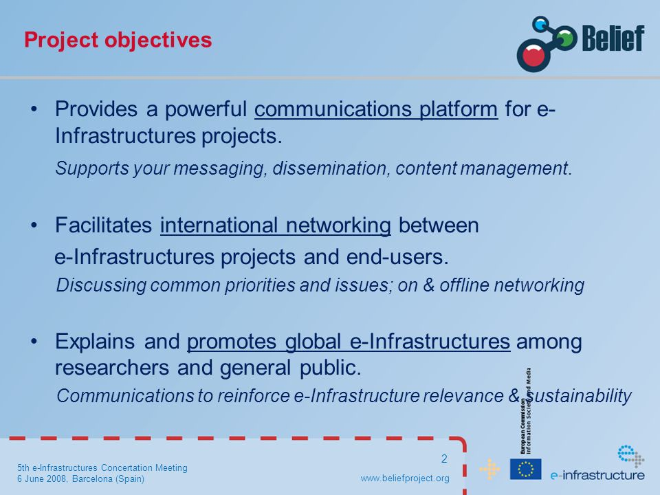 5th e-Infrastructures Concertation Meeting 6 June 2008, Barcelona (Spain) 2 Project objectives Provides a powerful communications platform for e- Infrastructures projects.