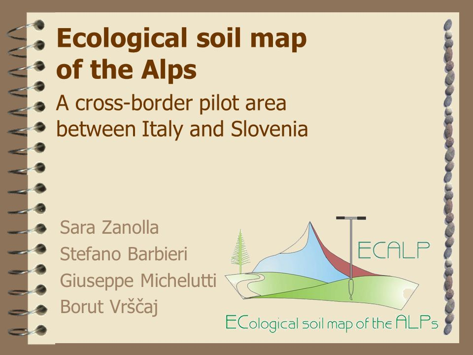 Ecological soil map of the Alps A cross-border pilot area between Italy and Slovenia Sara Zanolla Stefano Barbieri Giuseppe Michelutti Borut Vrščaj