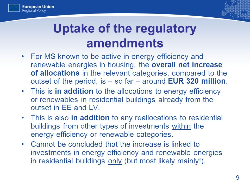 10 Uptake of the regulatory amendments Only EL making immediate use of the new financial engineering opportunity by establishing a revolving fund of EUR 300 million to provide repayable assistance for energy efficiency in housing.