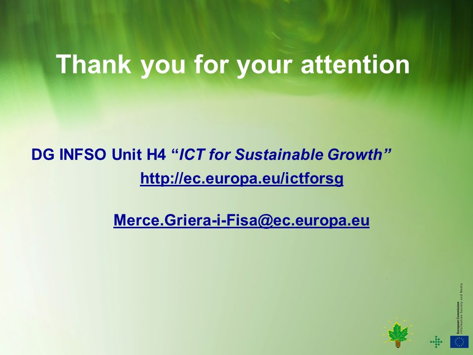 Thank you for your attention DG INFSO Unit H4 ICT for Sustainable Growth