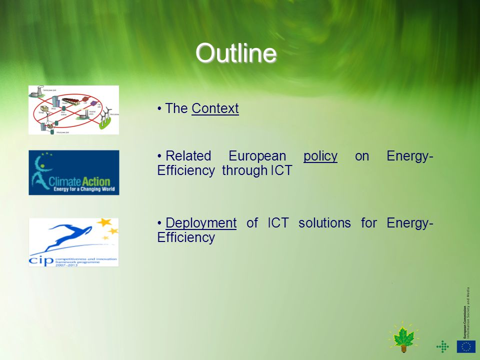 ICT for a low carbon economy ICT for energy and water efficiency (Pilots B) To demonstrate that advanced ICT components and systems* significantly contribute to reducing both waste of energy and water and management of locally generated renewable energy sources, etc.