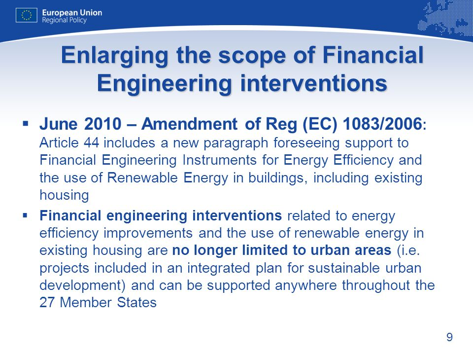 9 June 2010 – Amendment of Reg (EC) 1083/2006 : Article 44 includes a new paragraph foreseeing support to Financial Engineering Instruments for Energy