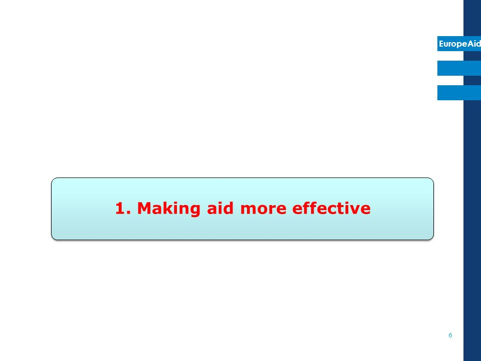 EuropeAid 1. Making aid more effective 6