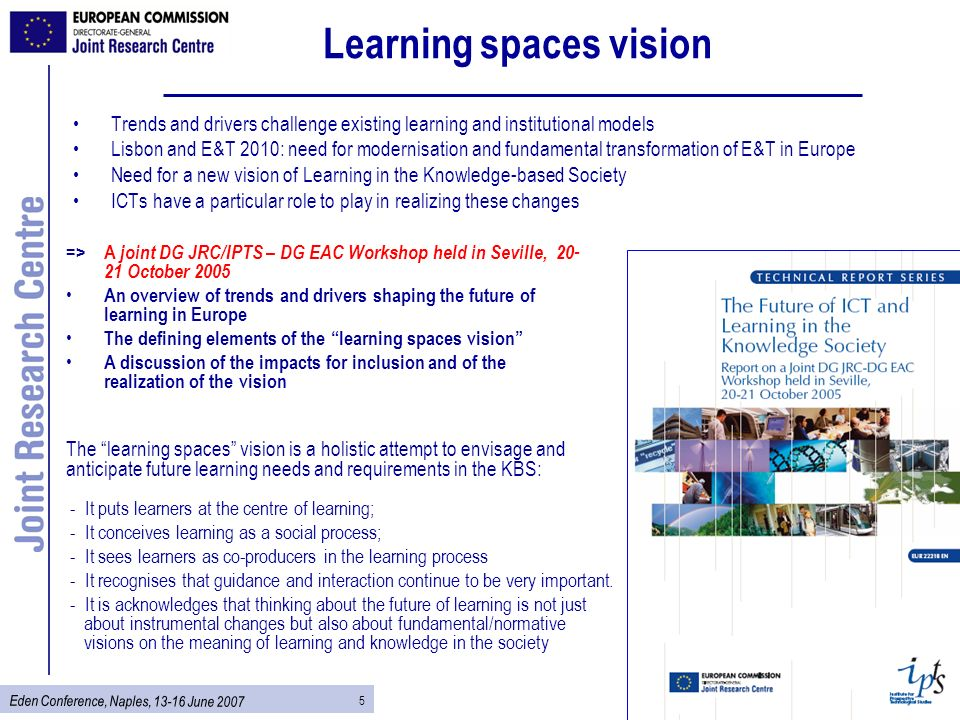 5 Eden Conference, Naples, 13-16 June 2007 Learning spaces vision Trends and drivers challenge existing learning and institutional models Lisbon and E