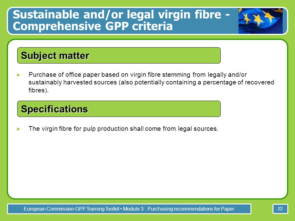 European Commission GPP Training Toolkit Module 3: Purchasing recommendations for Paper 22 Purchase of office paper based on virgin fibre stemming fro