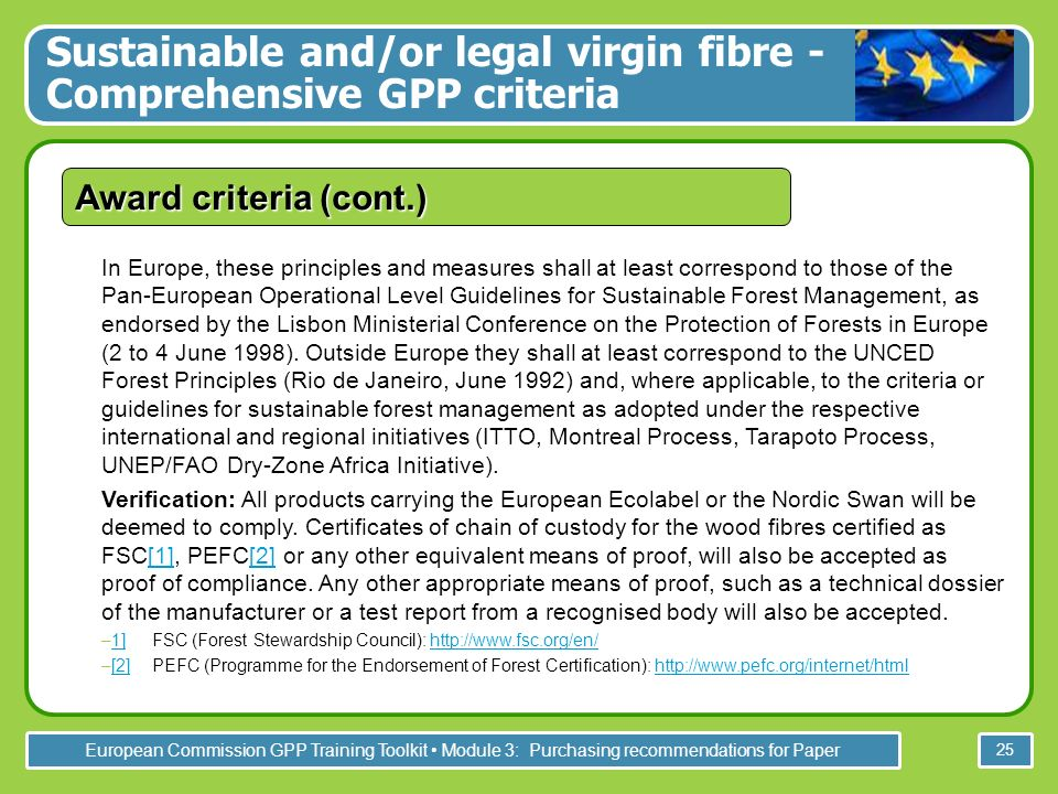 European Commission GPP Training Toolkit Module 3: Purchasing recommendations for Paper 25 In Europe, these principles and measures shall at least correspond to those of the Pan-European Operational Level Guidelines for Sustainable Forest Management, as endorsed by the Lisbon Ministerial Conference on the Protection of Forests in Europe (2 to 4 June 1998).