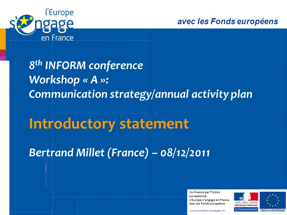 1 8 th INFORM conference Workshop « A »: Communication strategy/annual activity plan Introductory statement Bertrand Millet (France) – 08/12/2011 avec