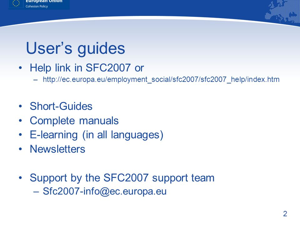 2 Users guides Help link in SFC2007 or –  Short-Guides Complete manuals E-learning (in all languages) Newsletters Support by the SFC2007 support team