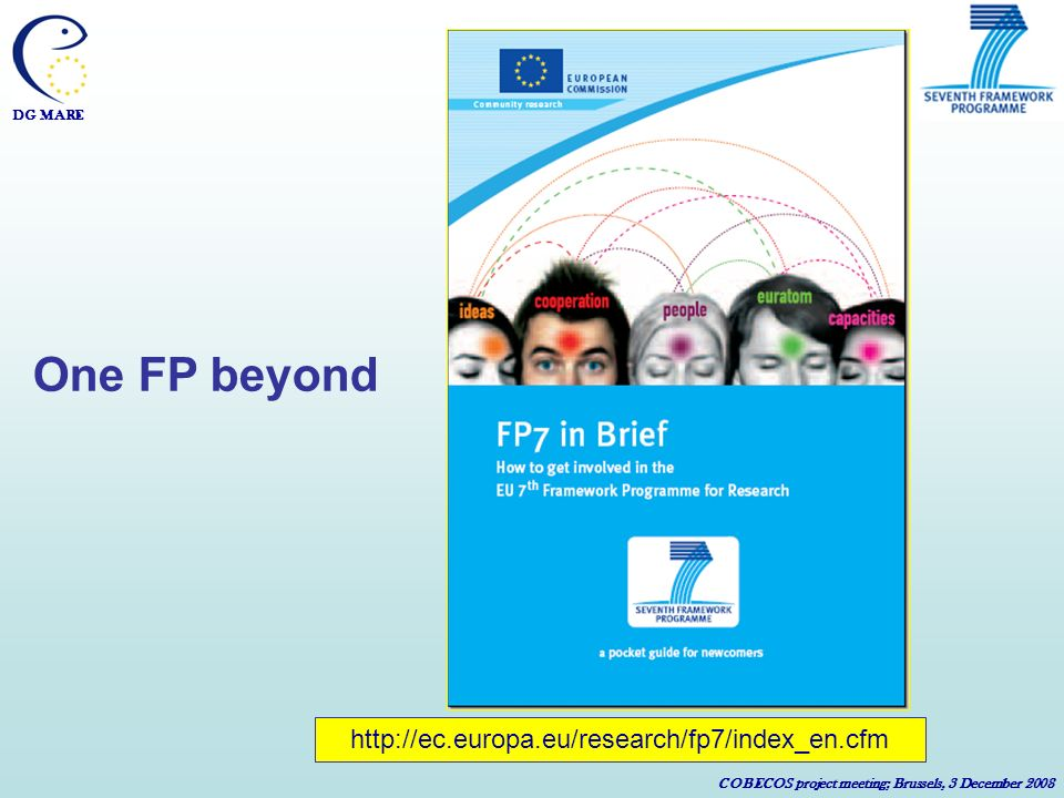DG MARE COBECOS project meeting; Brussels, 3 December 2008 One FP beyond http://ec.europa.eu/research/fp7/index_en.cfm
