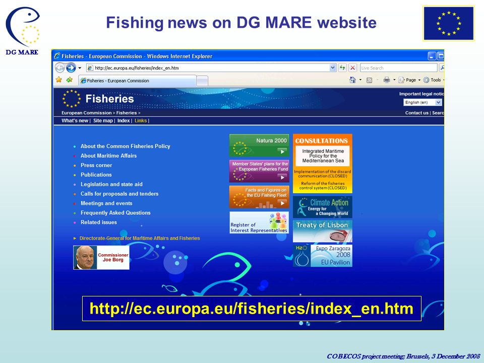 DG MARE COBECOS project meeting; Brussels, 3 December 2008 http://ec.europa.eu/fisheries/index_en.htm Fishing news on DG MARE website