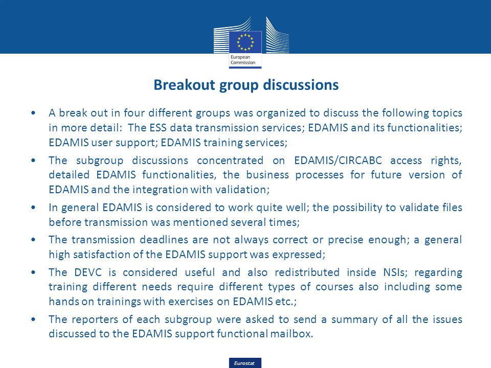 Eurostat Breakout group discussions A break out in four different groups was organized to discuss the following topics in more detail: The ESS data tr