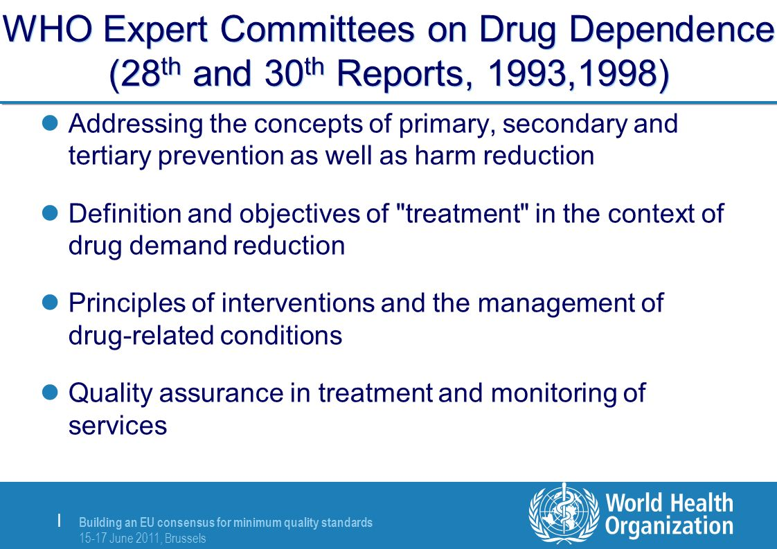 Building an EU consensus for minimum quality standards 15-17 June 2011, Brussels | WHO Expert Committees on Drug Dependence (28 th and 30 th Reports,