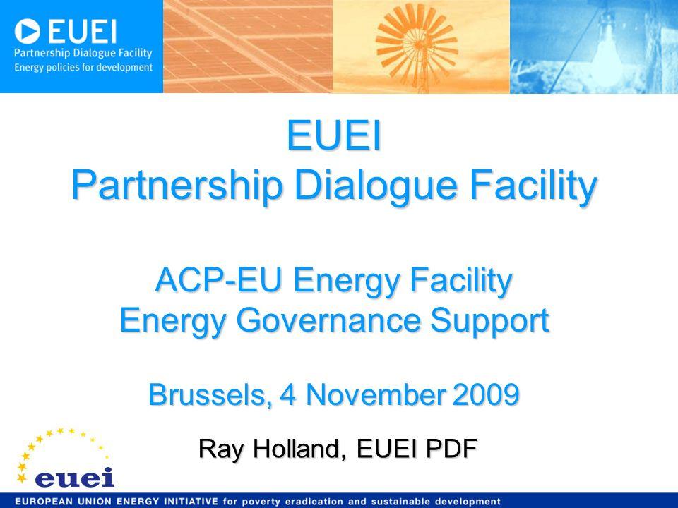 EUEI Partnership Dialogue Facility ACP-EU Energy Facility Energy Governance Support Brussels, 4 November 2009 Ray Holland, EUEI PDF