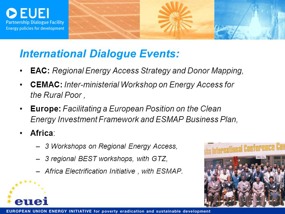 9 EAC: Regional Energy Access Strategy and Donor Mapping, CEMAC: Inter-ministerial Workshop on Energy Access for the Rural Poor, Europe: Facilitating