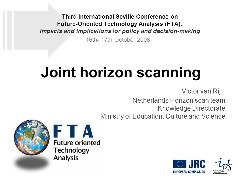 Joint horizon scanning Victor van Rij Netherlands Horizon scan team Knowledge Directorate Ministry of Education, Culture and Science Third Internation