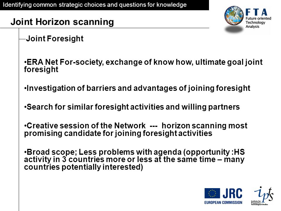 Identifying common strategic choices and questions for knowledge Joint Horizon scanning Joint Foresight ERA Net For-society, exchange of know how, ult