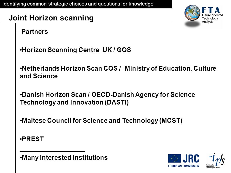 Identifying common strategic choices and questions for knowledge Joint Horizon scanning Partners Horizon Scanning Centre UK / GOS Netherlands Horizon