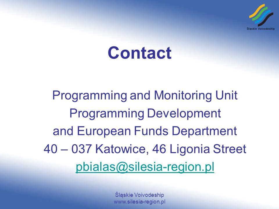 Śląskie Voivodeship www.silesia-region.pl Contact Programming and Monitoring Unit Programming Development and European Funds Department 40 – 037 Katowice, 46 Ligonia Street pbialas@silesia-region.pl