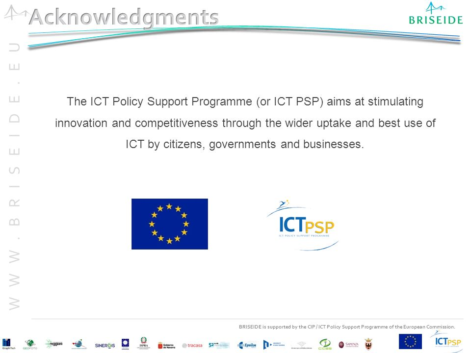 BRISEIDE is supported by the CIP / ICT Policy Support Programme of the European Commission. WWW.BRISEIDE.EU The ICT Policy Support Programme (or ICT P
