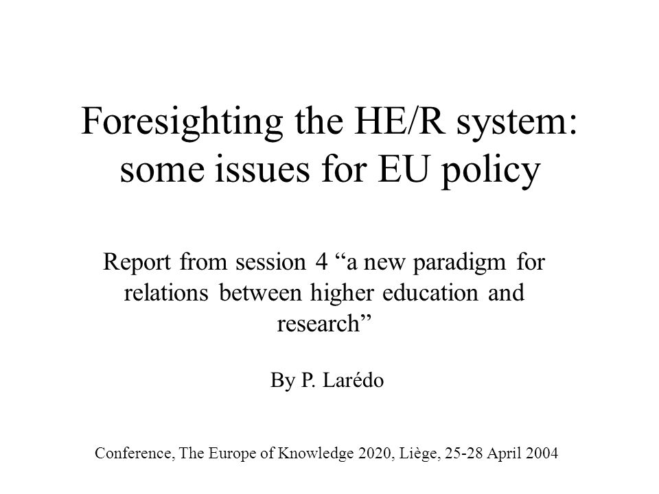 Foresighting the HE/R system: some issues for EU policy Report from session 4 a new paradigm for relations between higher education and research Confe