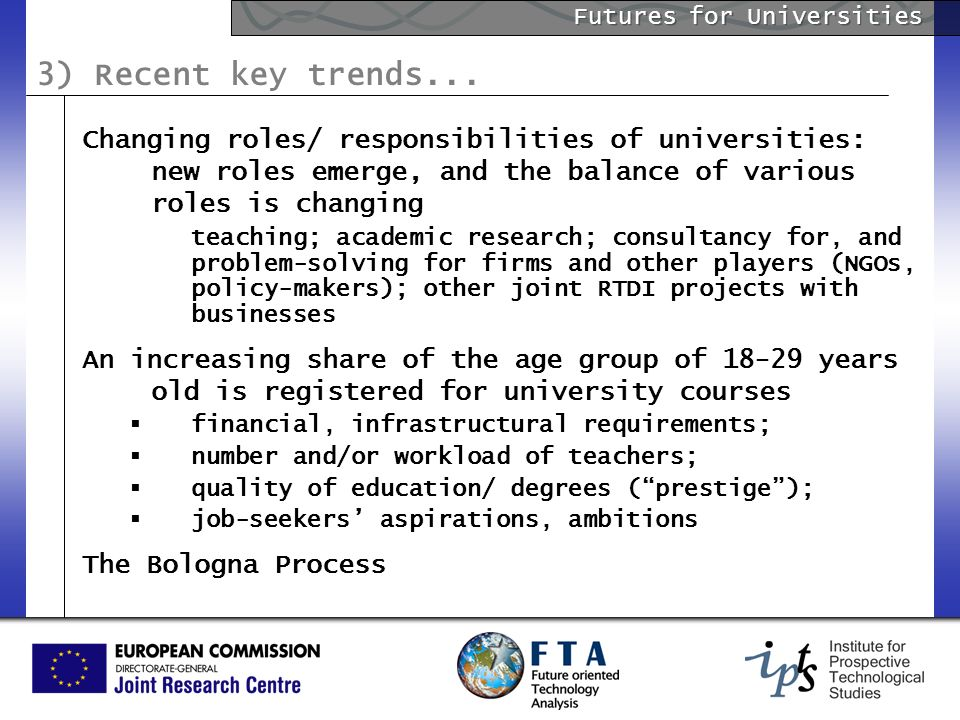 Futures for Universities 3) Recent key trends... Changing roles/ responsibilities of universities: new roles emerge, and the balance of various roles