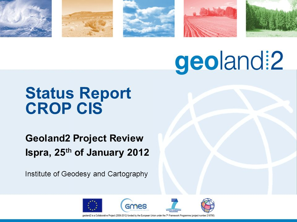 Status Report CROP CIS Geoland2 Project Review Ispra, 25 th of January 2012 Institute of Geodesy and Cartography