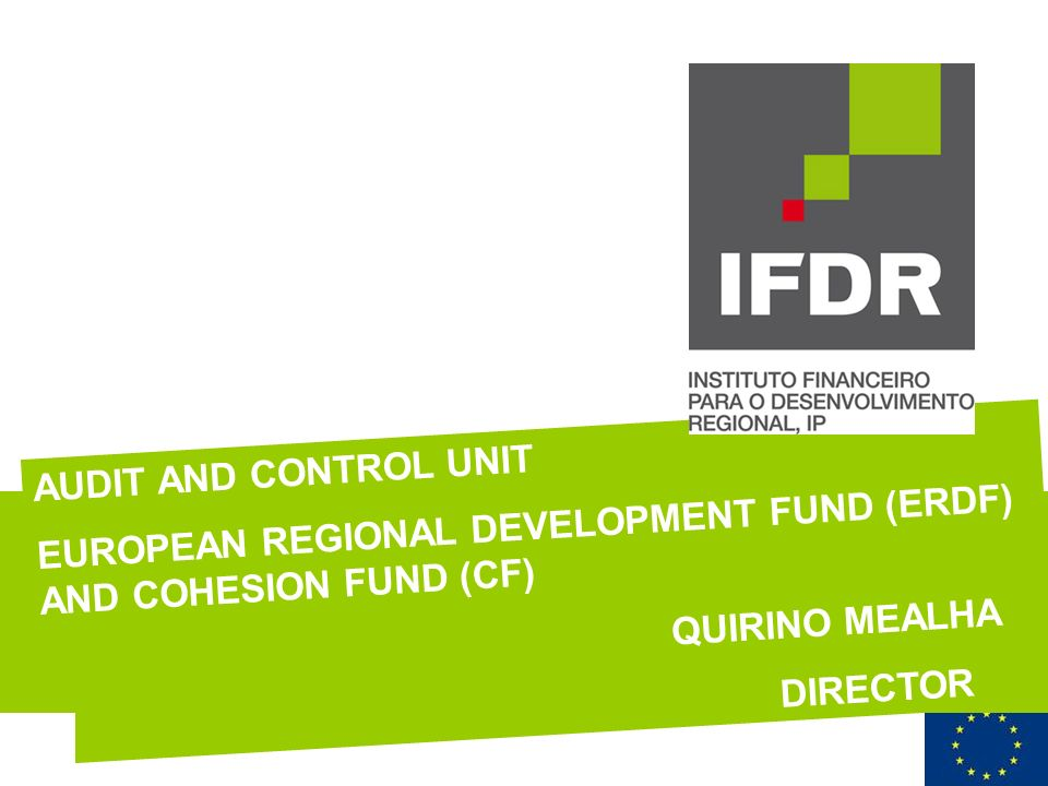 AUDIT AND CONTROL UNIT EUROPEAN REGIONAL DEVELOPMENT FUND (ERDF) AND COHESION FUND (CF) QUIRINO MEALHA DIRECTOR