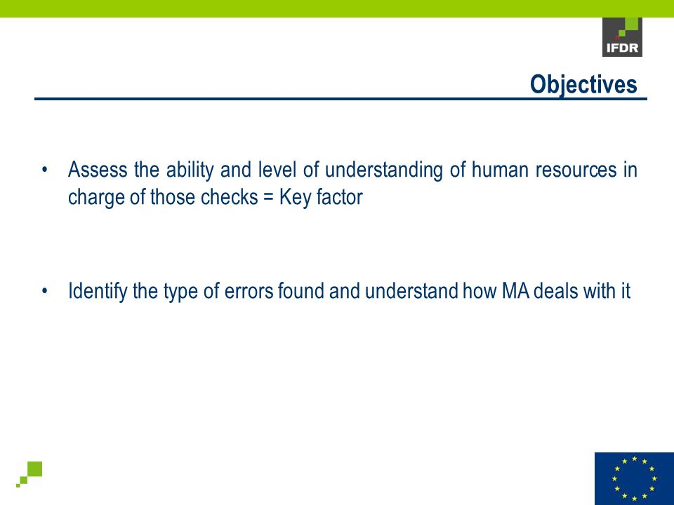 Assess the ability and level of understanding of human resources in charge of those checks = Key factor Identify the type of errors found and understand how MA deals with it Objectives