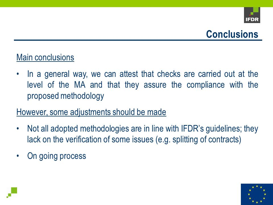 Main conclusions In a general way, we can attest that checks are carried out at the level of the MA and that they assure the compliance with the proposed methodology However, some adjustments should be made Not all adopted methodologies are in line with IFDRs guidelines; they lack on the verification of some issues (e.g.