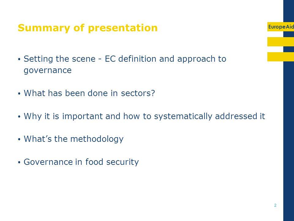 EuropeAid 2 Summary of presentation Setting the scene - EC definition and approach to governance What has been done in sectors? Why it is important an